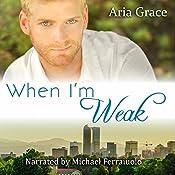 When I'm Weak: Mile High Romance, Volume 2 | Aria Grace