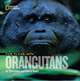 Face to Face with Orangutans, Tim Laman and Cheryl Knott, 1426304641