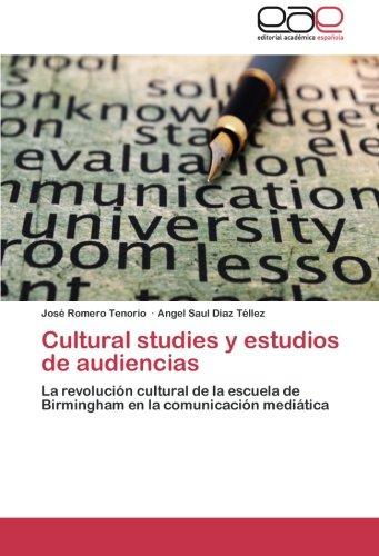 Cultural studies y estudios de audiencias: La revolución cultural de la escuela de Birmingham en la comunicación mediática (Spanish Edition)