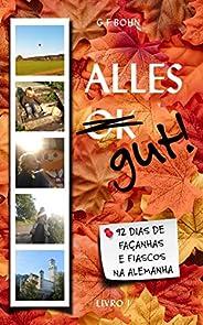 Alles Gut! 92 Dias de Façanhas e Fiascos na Alemanha: Livro 1