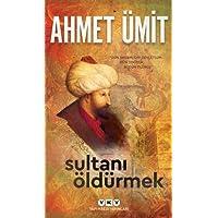 """Sultanı Öldürmek: """"Gün Akşamlıdır Devletlüm. Dün Doğduk Bugün Ölürüz."""""""