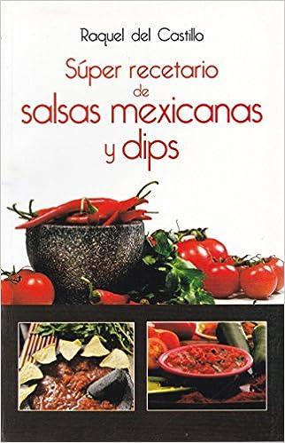 Super recetario de salsas mexicanas y dips (Spanish Edition): Raquel del Castillo, Mabel Laclau Miro: 9786071417176: Amazon.com: Books