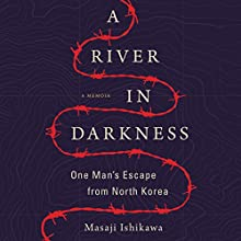A River in Darkness: One Man's Escape from North Korea Audiobook by Masaji Ishikawa, Risa Kobayashi - translator, Martin Brown - translator Narrated by Brian Nishii