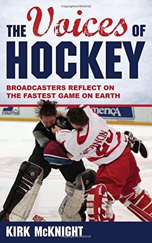 The Voices of Hockey: Broadcasters Reflect on the Fastest Game on Earth by Rowman Littlefield Publishers