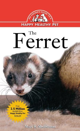 The Ferret: An Owner's Guide to a Happy Healthy Pet (Your Happy Healthy P)