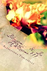 Blossom... & Be AWEsome!!!: A 12 month guide to blooming in your own garden of life. (Learn 2 Love You) (Volume 2)