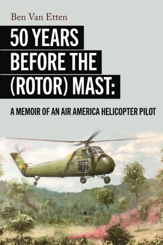 Fifty Years Before the (Rotor) Mast: A Memoir of an Air America Helicopter Pilot
