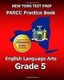 NEW YORK TEST PREP PARCC Practice Book English Language Arts Grade 5, Test Master Test Master Press New York, 1500162752