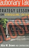 img - for Cautionary Tales: Strategy Lessons From Struggling Colleges book / textbook / text book