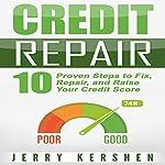 Credit Repair: 10 Proven Steps to Fix, Repair, and Raise Your Credit Score: Fix Your Credit Score, Book 1 | Jerry Kershen