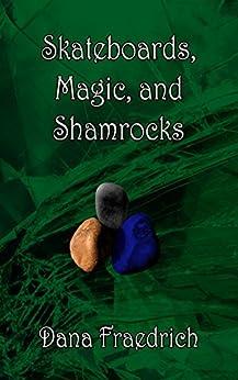 Skateboards, Magic, and Shamrocks by [Fraedrich, Dana]