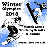 Winter Olympics 2018 - Olympic Games Tracking Results & Medals - Journal Book For Kids: PyeongChang Winter Olympics Souvenir for Ages 6-12