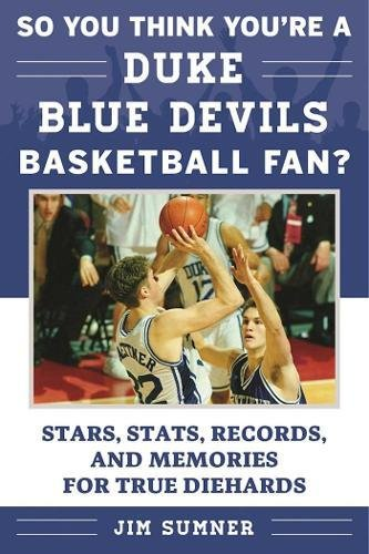 Read Online So You Think You're a Duke Blue Devils Basketball Fan?: Stars, Stats, Records, and Memories for True Diehards (So You Think You're a Team Fan) ebook