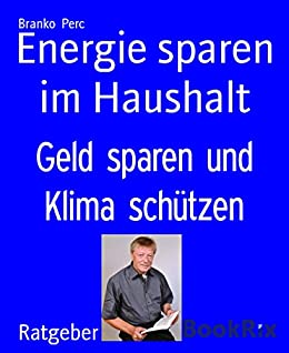 energie sparen im haushalt geld sparen und klima sch tzen german edition ebook