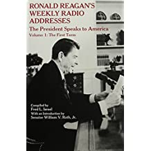 Ronald Reagan's Weekly Radio Addresses - The President Speaks to America - Volume 1: The First Term