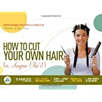 How to Cut Your Own Hair (Or Anyone Else's!): 10 Haircuts and Dozens of Variations* Easy-to-follow instructions* Step-by-step illustrations* Insider tricks of the trade* For men, women, and children
