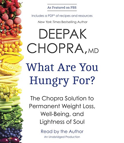 What Are You Hungry For?: The Chopra Solution to Permanent Weight Loss, Well-Being, and Lightness of Soul