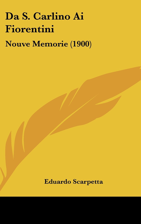 Read Online Da S. Carlino Ai Fiorentini: Nouve Memorie (1900) (Italian Edition) pdf epub