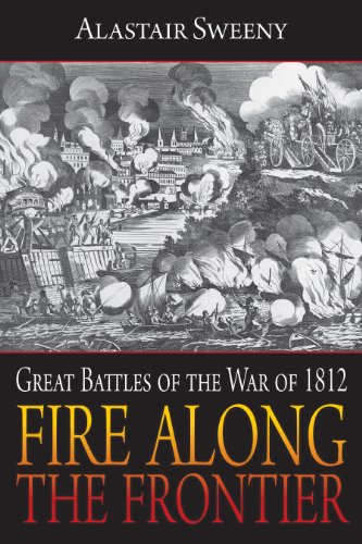 Fire Along the Frontier: Great Battles of the War of ()