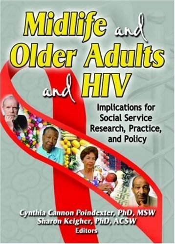 Midlife And Older Adults And HIV: Implications For Social Services Research, Practice, And Policy 1st Edition by Keigher, Sharon; Poindexter, Cynthia Cannon published by Routledge Hardcover