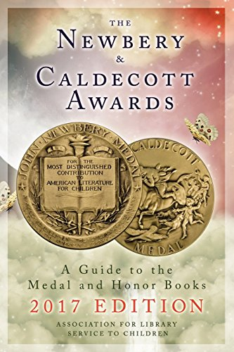 The Newbery and Caldecott Awards: A Guide to the Medal and Honor Books, 2017 Edition