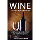 Wine: Ultimate Wine Handbook – Wine From A-Z, Wine History and Everything Wine (Wine Mastery, Wine Sommelier)