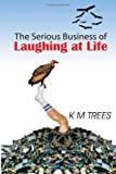 The Serious Business of Laughing at Life, Km Trees, 1462853838
