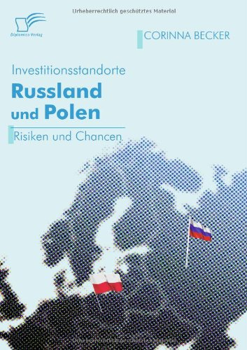 Investitionsstandorte Russland und Polen im Vergleich. Risiken und Chancen