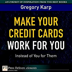 Make Your Credit Cards Work for You Instead of You for Them