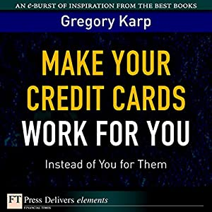 Make Your Credit Cards Work for You Instead of You for Them Audiobook