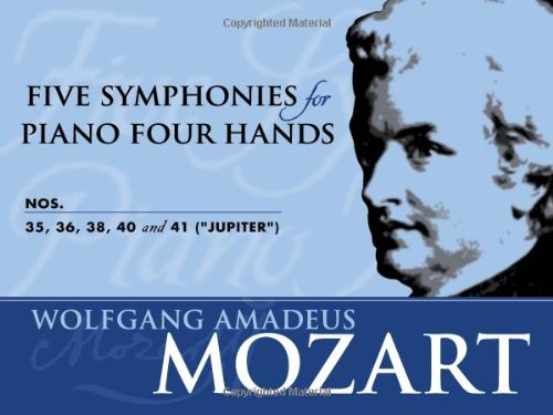 """Download Five Symphonies for Piano Four Hands: Nos. 35, 36, 38, 40 and 41 (""""Jupiter"""") PDF"""