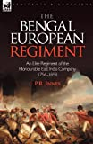 img - for The Bengal European Regiment: an Elite Regiment of the Honourable East India Company 1756-1858 book / textbook / text book