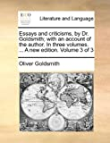 Essays and Criticisms, by Dr Goldsmith; with an Account of the Author in Three Volumes a New Edition Volume 3, Oliver Goldsmith, 1140814524