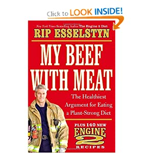 My Beef with Meat: The Healthiest Argument for Eating a Plant-Strong Diet--Plus 140 New Engine 2 Recipes Rip Esselstyn