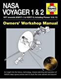 Haynes Nasa Voyager 1 & 2 Owners' Workshop Manual: 1977 Onwards (VGR77-1 to VGR77-3, Including Pioneer 10 & 11), An Insight into the History, ... Planning and Operation of NASA's Deep S