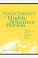 Psychotherapy and the Highly Sensitive Person: Improving Outcomes for That Minority of People Who Are the Majority of Clients Kindle Edition