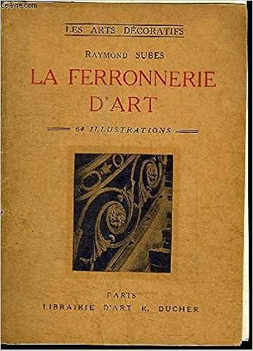 La Ferronnerie D Art Raymond Subes 9782080103277 Amazon