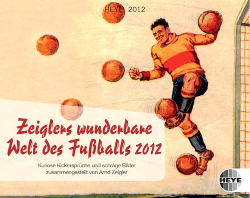 Zeiglers wunderbare Welt des Fußballs 2012. Tagesabreißkalender