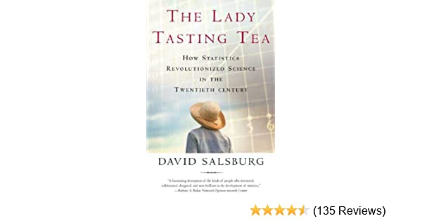 The lady tasting tea how statistics revolutionized science in the the lady tasting tea how statistics revolutionized science in the twentieth century david salsburg amazon fandeluxe Gallery