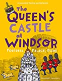 The Queen's Castle at Windsor: Fortress, Palace, Home