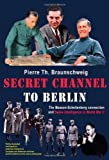 Secret Channel to Berlin, Pierre-Th. Braunschweig, 1932033394