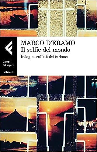 Risultati immagini per Il selfie del mondo. Indagine sull'età del turismo di Marco D'Eramo.
