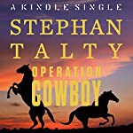 Operation Cowboy: The Secret American Mission to Save the World's Most Beautiful Horses in the Last Days of World War II | Stephan Talty