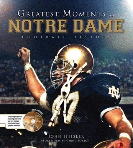 Greatest Moments In Notre Dame Football History Heisler John Zorich Chris 9781600781025 Amazon Com Books