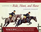 Learning to Ride, Hunt, and Show, Gordon Wright, 1602397260