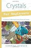 Crystals for Beginners: A Guide to Collecting & Using Stones & Crystals (For Beginners (Llewellyn's))