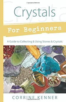 Crystals for Beginners: A Guide to Collecting & Using Stones & Crystals (For Beginners (Llewellyn's)) by [Kenner, Corrine]