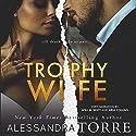 Trophy Wife Hörbuch von Alessandra Torre Gesprochen von: Will M. Watt, Aria Collins