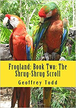 Book Frogland: Book Two: The Shrug-Shrug Scroll: Volume 2 (Frogland: An Heroic Epic)