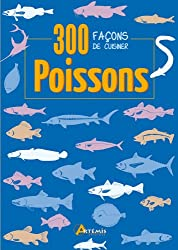 300 FACONS DE CUISINER LES POISSONS